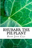 Roby Jose Ciju Rhubarb, the Pie Plant