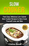 Slow Cooker:Fast, Easy, Delicious Low Calorie Slow Cooker Recipes to Slow-Cook Yourself Lean and Slim: Low Fat, Low Calorie Slow Cooker Meals, delicious ... Calorie Slow Cooker Meal, affordable meals)