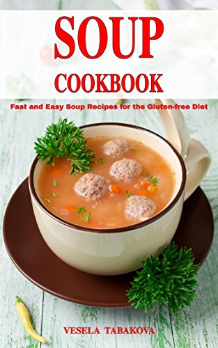 Soup Cookbook: Fast and Easy Gluten-free Soup Recipes Inspired by The Mediterranean Diet (Free Gift): Healthy One-Pot and Dump Dinner Recipes (Souping, Soup Diet and Soup Cleanse) (Vegetarian Soup Recipe Book compare prices)