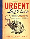 Urgent 2nd Class: Creating Curious Collage, Dubious Documents, and Other Art from Ephemera (081184305X) by Bantock, Nick