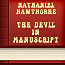The Devil in Manuscript (Annotated) (       UNABRIDGED) by Nathaniel Hawthorne Narrated by Sergey Burdukov