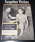 img - for Forgotten Victims: The Abandonment Of Americans In Hitler's Camps book / textbook / text book