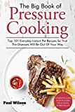 The Big Book of Pressure Cooking: Top 101 Everyday Instant Pot Recipes So That The Diseases Will Be Out Of Your Way