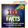 101 Facts: Mysterious Ancient Relics that Will Blow Your Mind! (facts101 Book 3)