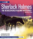 Sherlock Holmes: The Rediscovered Railway Mysteries, and Other Stories