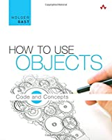How to Use Objects: Code and Concepts Front Cover