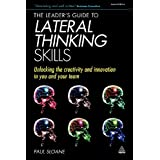 The Leader's Guide to Lateral Thinking Skills: Unlocking the Creativity and Innovation in You and Your Teamby Paul Sloane