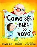 Como Ser Baba do Vovo - How To Babysit A Grandpa (Em Portugues do Brasil)