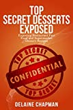 Top Secret Desserts Exposed: Exposing Restaurant Fast Food and Supermarket Dessert Recipes