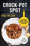 Crock-Pot Spot: 25 Delicious Recipes To Make Great Meals For Your Sweetheart