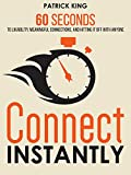 Connect Instantly: 60 Seconds to Likability, Meaningful Connections, and Hitting It Off With Anyone (English Edition)