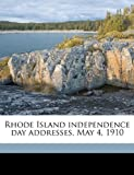 img - for Rhode Island independence day addresses, May 4, 1910 book / textbook / text book