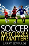 Soccer: Why Does It Matter?  Easy and...