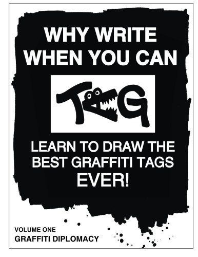 Why Write When You Can Tag: Learn to Draw The Best Graffiti Tags Ever!: Volume 1