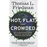 Hot, Flat, and Crowded: Why The World Needs A Green Revolution - and How We Can Renew Our Global Futureby Thomas L. Friedman