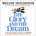 The Glory and the Dream: A Narrative History of America, 1932 - 1972 (       UNABRIDGED) by William Manchester Narrated by Jeff Riggenbach