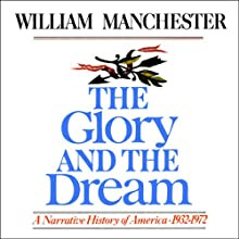 The Glory and the Dream: A Narrative History of America, 1932 - 1972 | Livre audio Auteur(s) : William Manchester Narrateur(s) : Jeff Riggenbach