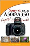 Tom Bonner Sony Alpha DSLR-A300/A350 Digital Field Guide