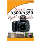 Sony Alpha DSLR-A300/A350 Digital Field Guideby Tom Bonner
