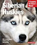 Siberian Huskies (Complete Pet Owner's Manual)