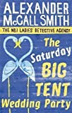 Alexander McCall Smith The Saturday Big Tent Wedding Party (No. 1 Ladies' Detective Agency) by McCall Smith, Alexander (2012)