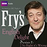 Fry's English Delight: Series 2 - So Wrong It's Right  by Stephen Fry Narrated by Stephen Fry