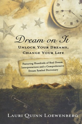 Dream on It: Unlock Your Dreams, Change Your Life