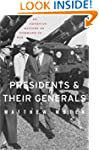 Presidents and Their Generals: An Ame...