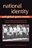 National Identity And Global Sports Events: Culture, Politics, And Spectacle in the Olympics And the Football World Cup (Suny Series on Sport, ... Culture, and Social Relations (Paperback))