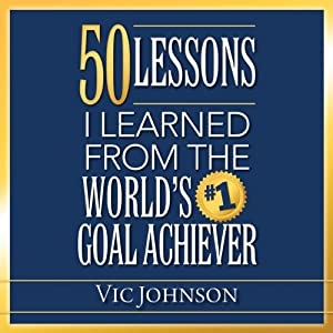 50 Lessons I Learned From the World's #1 Goal Achiever Audiobook