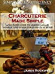 Charcuterie Made Simple: A No-Fluff G...
