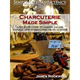 Charcuterie Made Simple: A No-Fluff Guide To Making Salami, Sausage, And Other Cured Meats At Home ~ James Rockwell