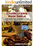 Charcuterie Made Simple: A No-Fluff Guide To Making Salami, Sausage, And Other Cured Meats At Home