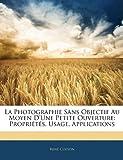 echange, troc Ren Colson - La Photographie Sans Objectif Au Moyen D'Une Petite Ouverture: Propri T S, Usage, Applications