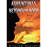 Adventures Beyond the Body: How to Experience Out-of-Body Travel ~ William Buhlman