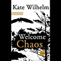 Welcome, Chaos (       UNABRIDGED) by Kate Wilhelm Narrated by Johanna Ward