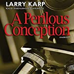 A Perilous Conception: The Detective Baumgartner Mysteries, Book 1 | Larry Karp