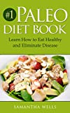 #1 Paleo Diet Book: Learn How to Eat Healthy and Eliminate Disease (Fibromyalgia, Diabetes, Gluten Free, Wheat, Belly, Grain, Brain, Diet, Belly Fat, Best Diet)