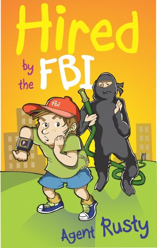Agent Rusty #1: Hired By The Fbi (A Fun Spy Story For Children Aged 9-12)