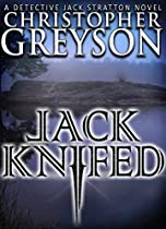 Detective Jack Stratton Mystery Thriller Series: Jack Knifed (detective Jack Stratton Mystery-thriller Series Book 2)