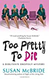 Too Pretty to Die (Debutant Dropout Mysteries, No. 5)