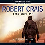 The Sentry: An Elvis Cole - Joe Pike Novel (       UNABRIDGED) by Robert Crais Narrated by William Roberts