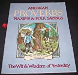 img - for American Proverbs Maxims & Folk Sayings - The Wit & Wisdom of Yesterday book / textbook / text book