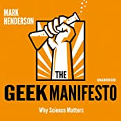 The Geek Manifesto: Why Science Matters | [Mark Henderson]