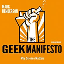 The Geek Manifesto: Why Science Matters (       UNABRIDGED) by Mark Henderson Narrated by Tom Lawrence