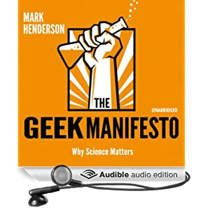 The Geek Manifesto: Why Science Matters (Unabridged)
