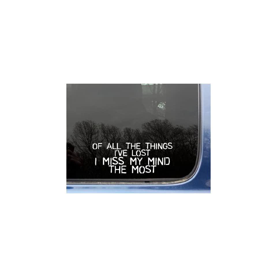 Of all the things Ive lost I miss my MIND the most   8 x 3 1/8 funny die cut vinyl decal / sticker for window, truck, car, laptop, etc