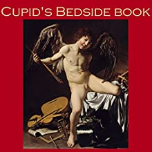 Cupid's Bedside Book: Great Classic Love Stories  by Leonard Merrick, Jerome K. Jerome, Charles Dickens, Apuleius, Guy de Maupassant, Charles Reade, Morley Roberts Narrated by Cathy Dobson