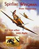 img - for Spitfire Wingman from Tennessee - my love affair with flight book / textbook / text book