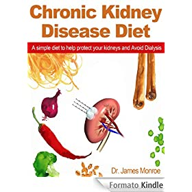 Chronic Kidney Disease Diet: A simple diet to help protect your kidneys and Avoid Dialysis